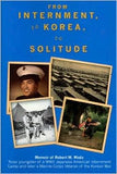 From Internment, to Korea, to Solitude: Memoir of Robert M. Wada