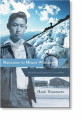 Manzanar to Mount Whitney--The Life and Times of a Lost Hiker