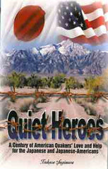 Quiet Heroes; A Century of American Quakers' Love and Help for the Japanese and Japanese-Americans