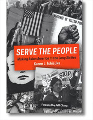 Serve The People - Making Asian America in the Long Sixties