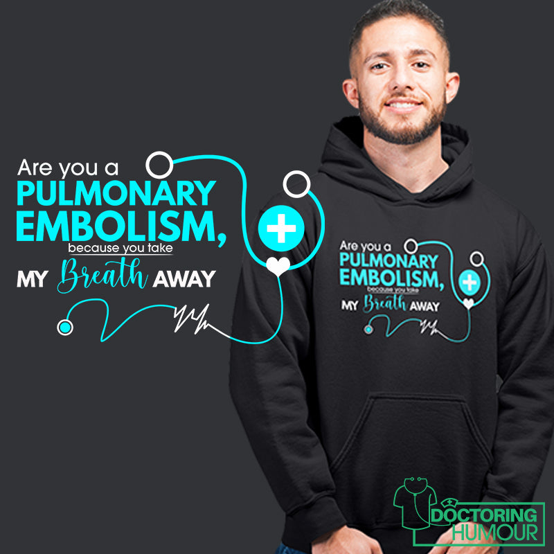Are You A Pulmonary Embolism, Because You Take My Breath Away - Doctoring Humour
