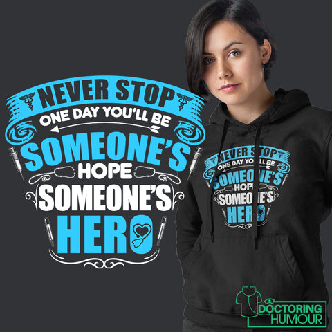 Never Stop One Day You'll Be Someone's Hope Someone's Hero - Doctoring Humour