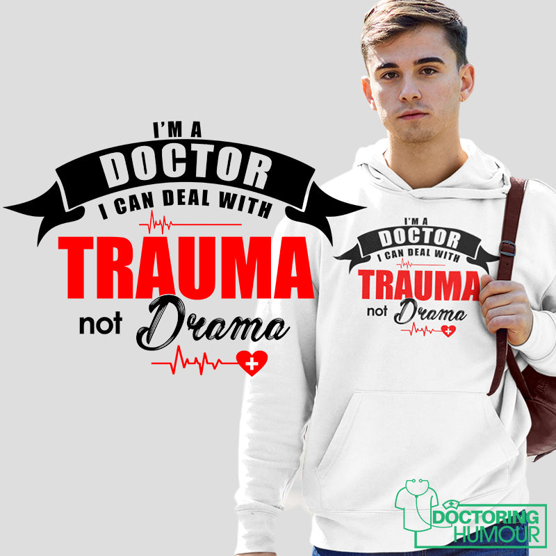 I'm A Doctor I Can Deal With Trauma Not Drama - Doctoring Humour