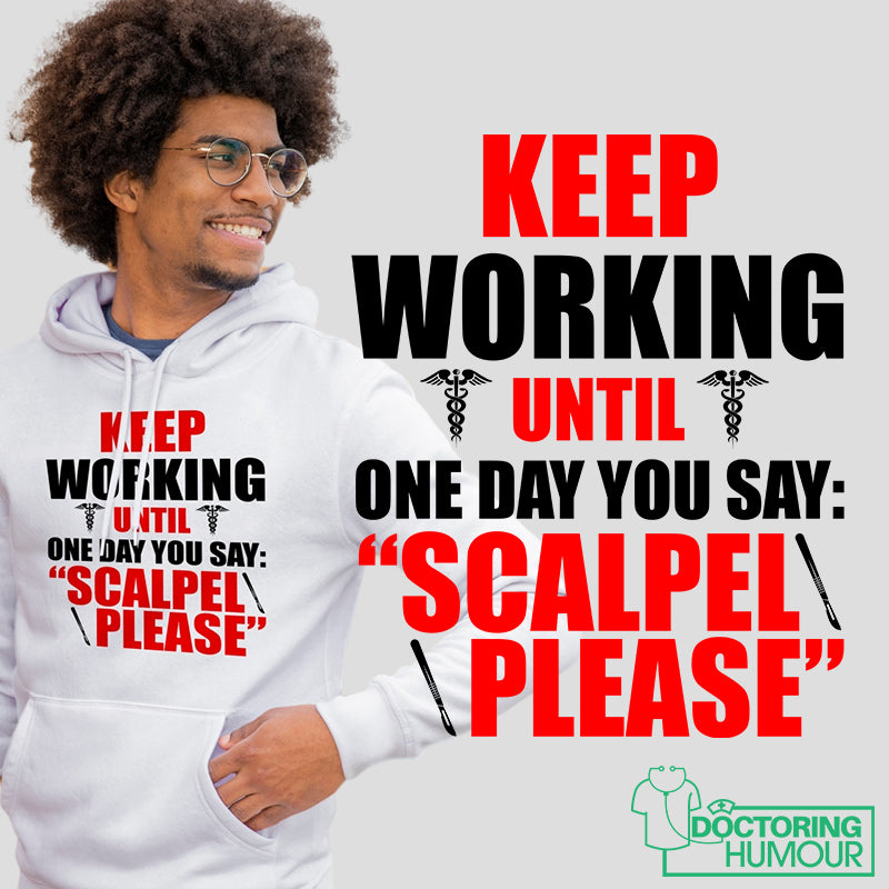 "Keep Working Until One Day You Say ""Scalpel Please"" - Doctoring Humour"