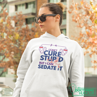 I Can't Cure Stupid But I Can Sedate It - Doctoring Humour
