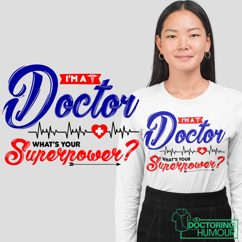 I'm A Doctor What's Your Superpower - Doctoring Humour