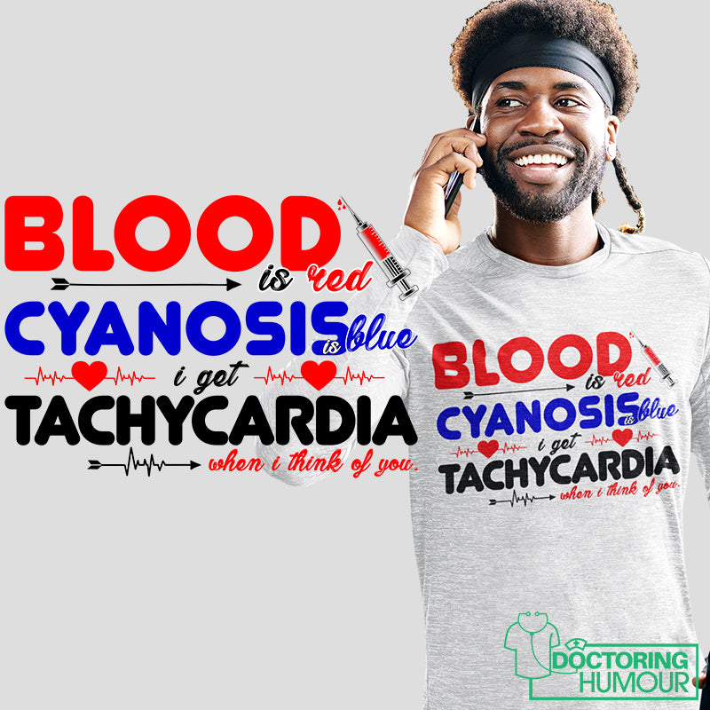 Blood Is Red Cyanosis Is Blue I Get Tachycardia When I Think Of You - Doctoring Humour