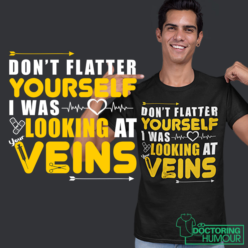 Don't Flatter Yourself I Was Looking At Your Veins - Doctoring Humour