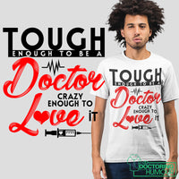 Tough Enough To Be A Doctor Crazy Enough To Love It - Doctoring Humour