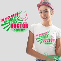 Be Nice To Me I Might Be Your Doctor Someday - Doctoring Humour