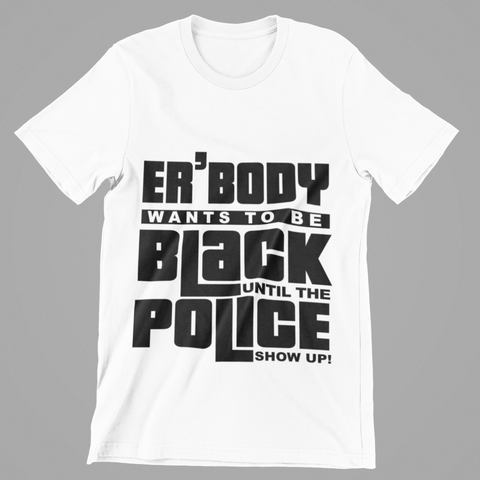 "MEN'S ""ER'BODY WANTS TO BE BLK TIL..."" SHIRT"