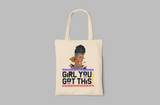GIRL YOU GOT THIS TOTE