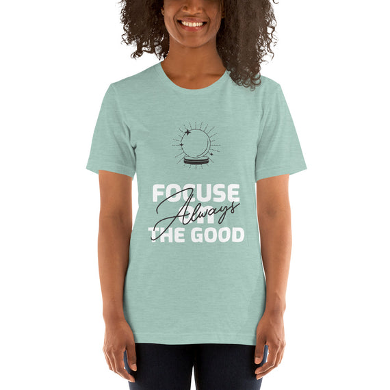 Focus on the good always T-Shirt