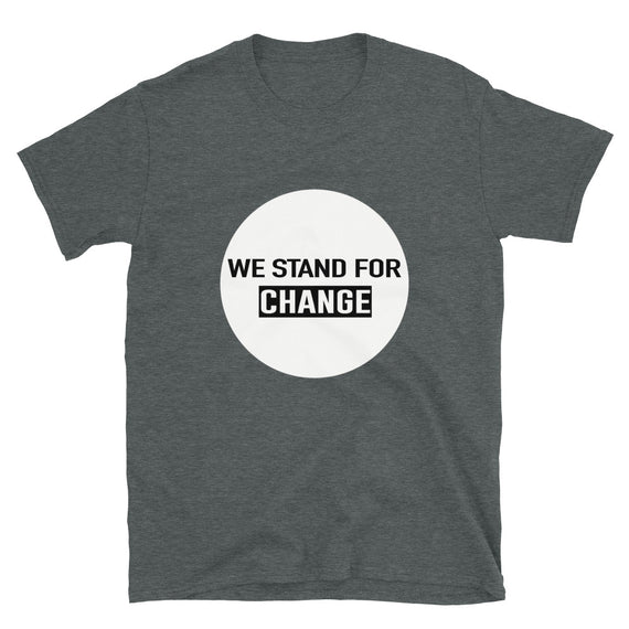 WE STAND FOR CHANGE T-Shirt