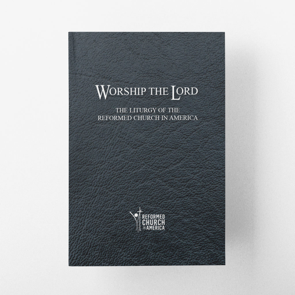 Worship the Lord: The Liturgy of the Reformed Church in America