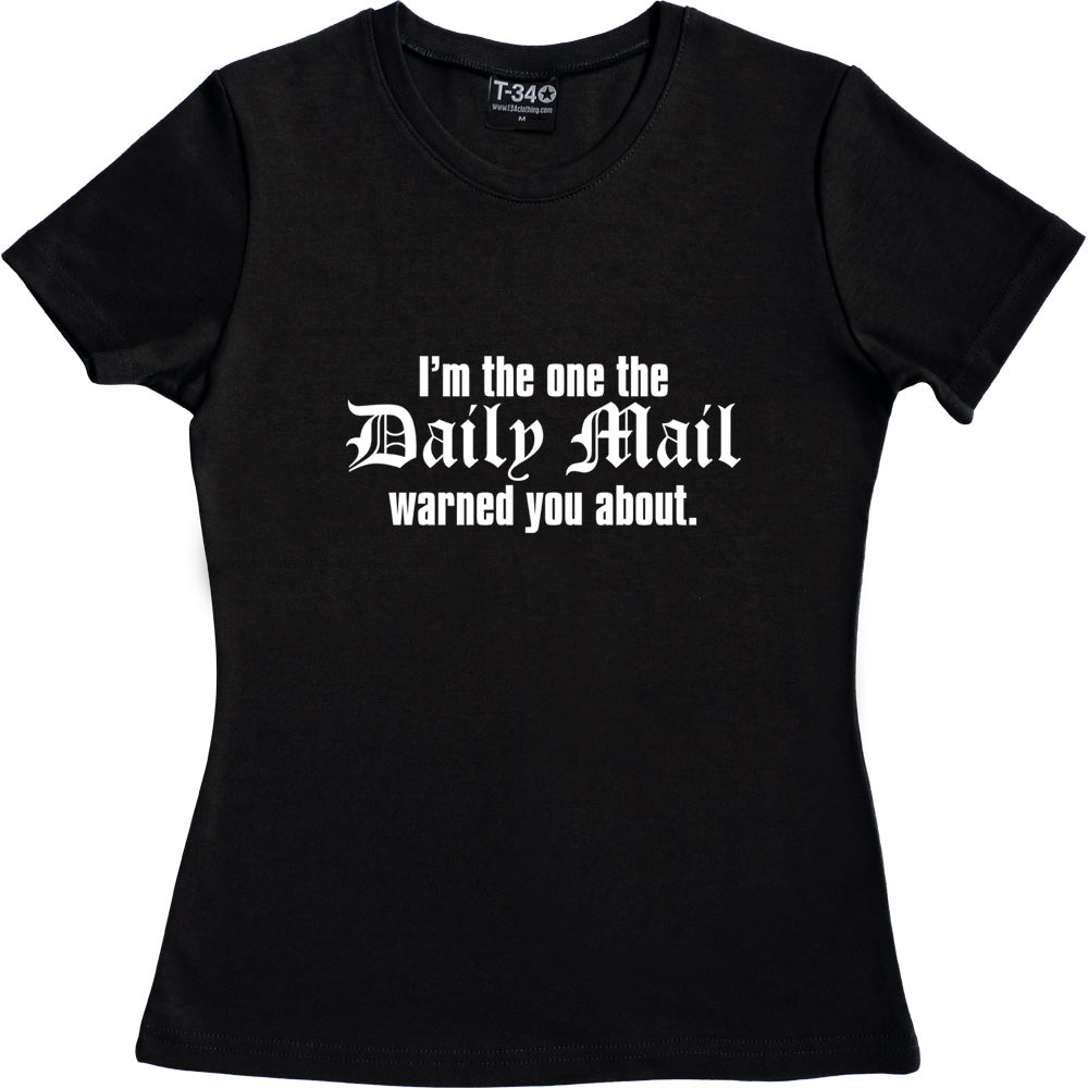 I'm The One The Daily Mail Warned You About Women's T-Shirt