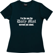 Load image into Gallery viewer, I'm The One The Daily Mail Warned You About Women's T-Shirt