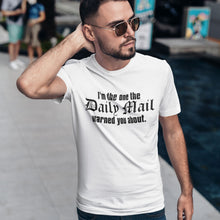 Load image into Gallery viewer, I'm The One The Daily Mail Warned You About Men's T-Shirt