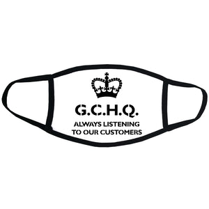 G.C.H.Q. Always Listening To Our Customers Face Mask