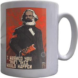 "Karl Marx ""I Warned You This Would Happen"" Ceramic Mug"