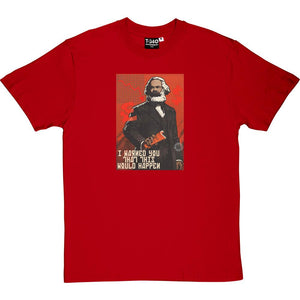 "Karl Marx ""I Warned You This Would Happen"" Men's T-Shirt"
