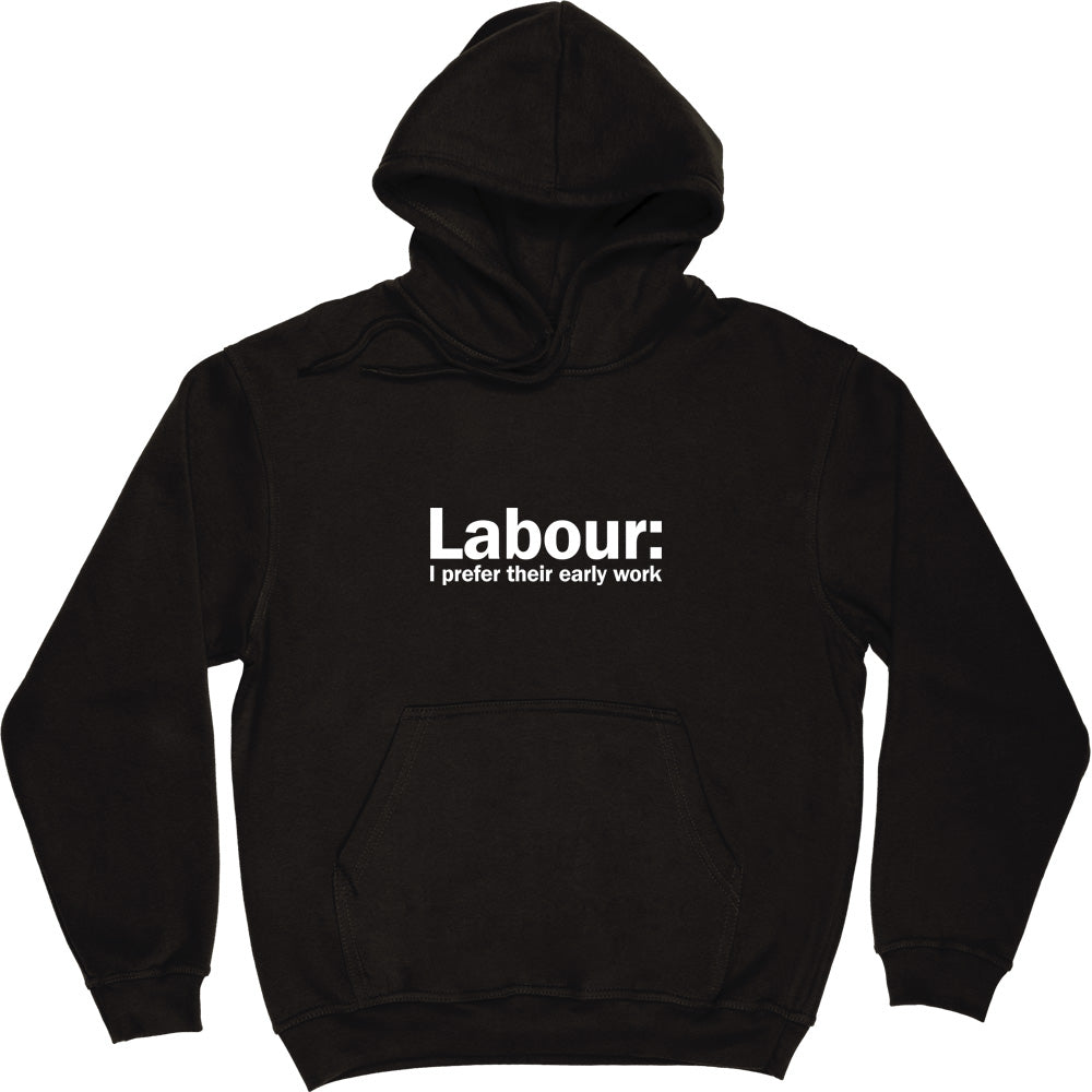 Labour: I Prefer Their Early Work Hooded-Top