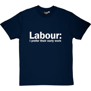 Labour: I Prefer Their Early Work Men's T-Shirt