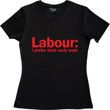 Load image into Gallery viewer, Labour: I Prefer Their Early Work Women's T-Shirt
