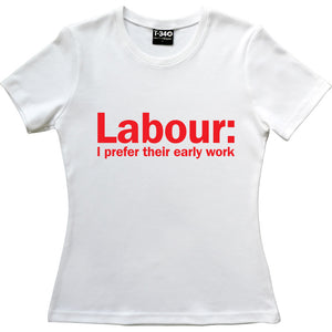 Labour: I Prefer Their Early Work Women's T-Shirt