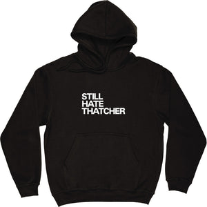 Still Hate Thatcher Hooded-Top