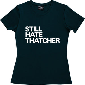 Still Hate Thatcher Women's T-Shirt