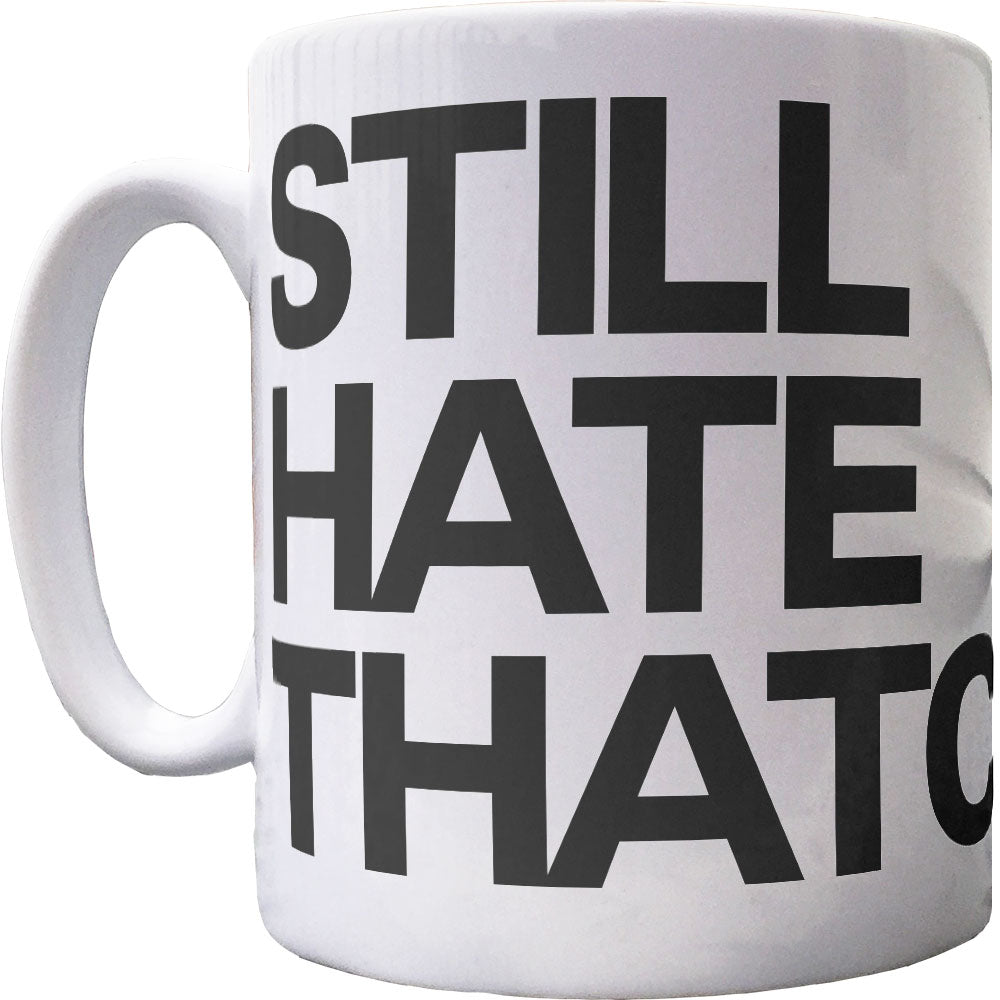 Still Hate Thatcher Ceramic Mug