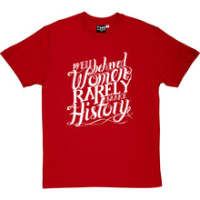 Load image into Gallery viewer, Well Behaved Women Rarely Make History Men's T-Shirt