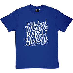 Well Behaved Women Rarely Make History Men's T-Shirt