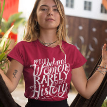 Load image into Gallery viewer, Well Behaved Women Rarely Make History Women's T-Shirt