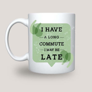 I have a long commute - I may be late Coffee-Tea Mug