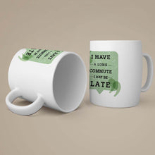 Load image into Gallery viewer, I have a long commute - I may be late Coffee-Tea Mug