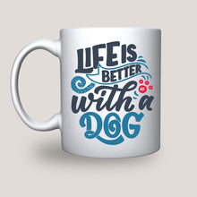 Load image into Gallery viewer, Life is better with a Dog- Coffee-Tea Mug