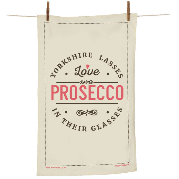 Yorkshire Lasses Love Prosecco In Their Glasses Tea Towel