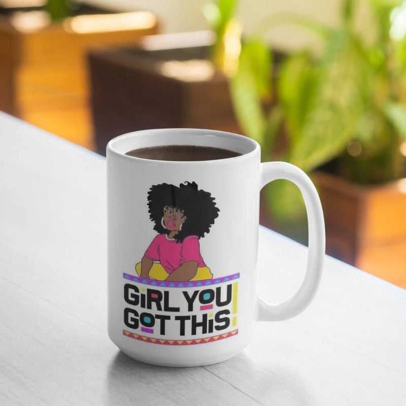 Girl You Got This Coffee Mug