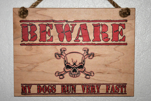 BEWARE MY DOGS RUN VERY FAST SIGN - Bulletproof Pet Products Inc