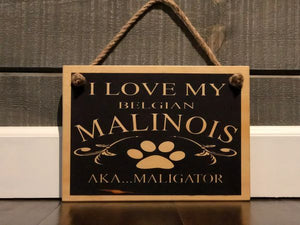 I LOVE MY BELGIAN MALINOIS SIGN - Bulletproof Pet Products Inc