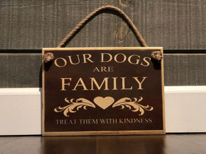 OUR DOGS ARE FAMILY SIGN - Bulletproof Pet Products Inc