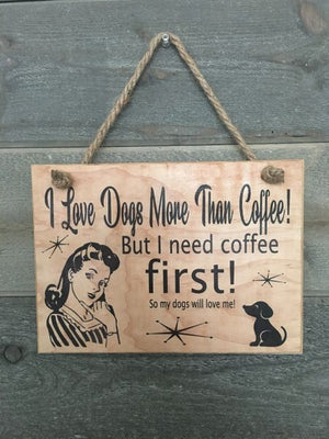 I LOVE DOGS MORE THAN COFFEE SIGN - Bulletproof Pet Products Inc