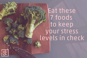 Eat these 7 foods to keep your stress levels in check
