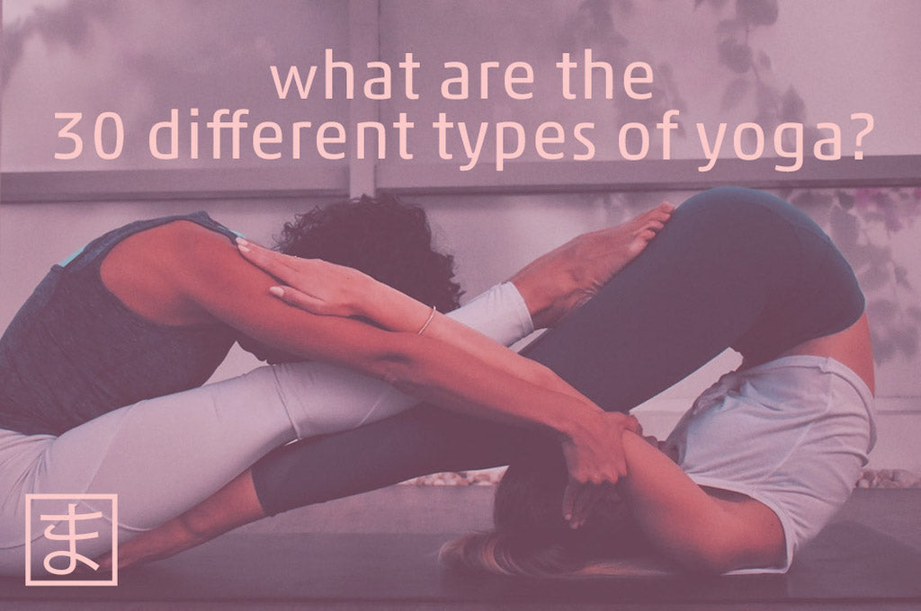 What are the 30 different types of yoga?