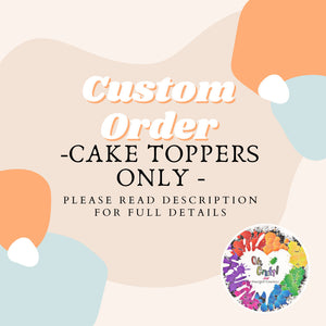 Custom Order | Custom Cake Order | Custom Cake Topper Order | Custom Baby Announcement | Custom Party Decor