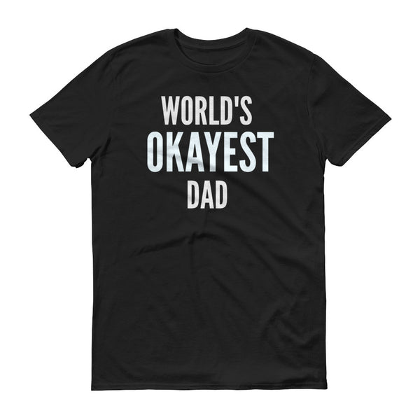 World's Okayest (Best) Dad Gift Gag Funny Positive T-Shirt