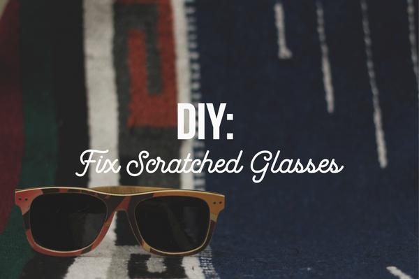 Fix your scratched sunglass lenses