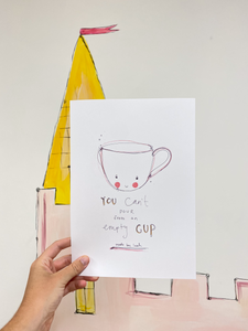 'you can't pour from an empty cup' art print